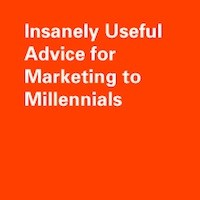 Insanely Useful Advice for Marketing to Millennials