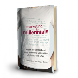 Marketing to Millennials: Reach the Largest and Most Influential Generation of Consumers Ever Jeff Fromm and Christie Garton